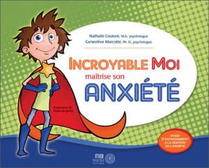 Anxiété -  Incroyable Moi maitrise son anxiété