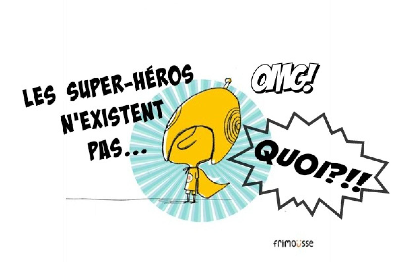 Les super-héros n'existent pas… QUOI?!