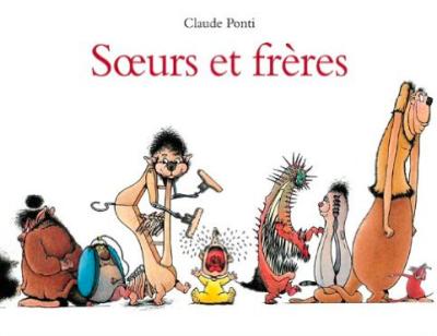 LITTÉRATURE JEUNESSE : Soeurs et frères - Claude Ponti