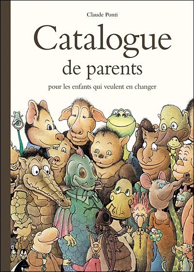 LITTÉRATURE JEUNESSE : Catalogue de parents pour les enfants qui veulent en changer - Claude Ponti