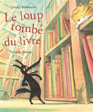 Le loup tombé du livre - 2 histoires de loups qui sortent des livres
