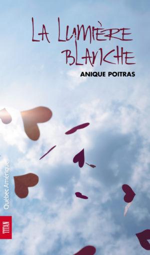 La lumière blanche - Anique Poitras