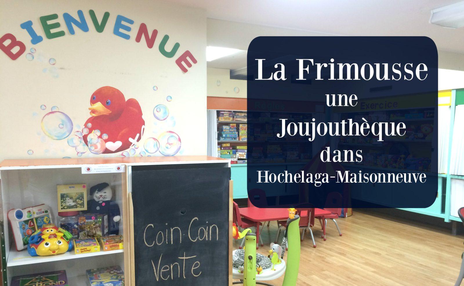 La Frimousse, Joujouthèque d'Hochelaga-Maisonneuve