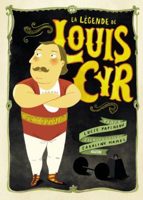La légende de Louis Cyr - Des personnages légendaires québécois - LITTÉRATURE JEUNESSE