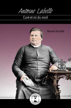 Antoine Labelle : curé et roi du Nord
