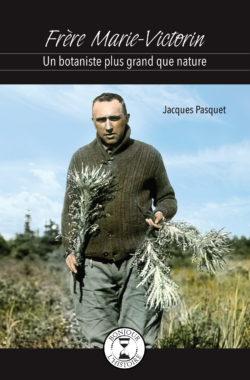 Frère Marie-Victorin – Un botaniste plus grand que nature Bon 375e Montréal - Éditions de l'Isatis
