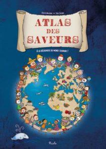 L'atlas des saveurs : à la découverte du monde culinaire [LITTÉRATURE JEUNESSE]