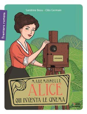 Femme inspirante : Mademoiselle Alice qui inventa le cinéma [LITTÉRATURE JEUNESSE]