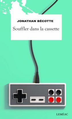 Souffler dans la cassette - Jonathan Bécotte LEMÉAC [LITTÉRATURE JEUNESSE]