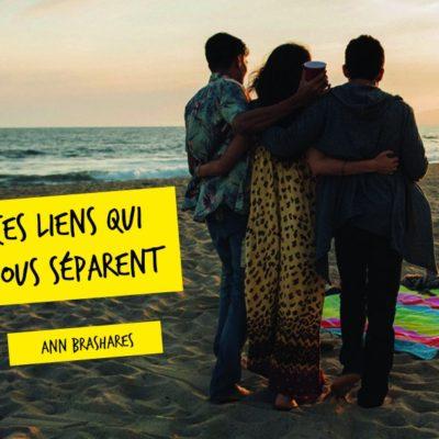 Ces liens qui nous séparent – roman ado d'Ann Brashares