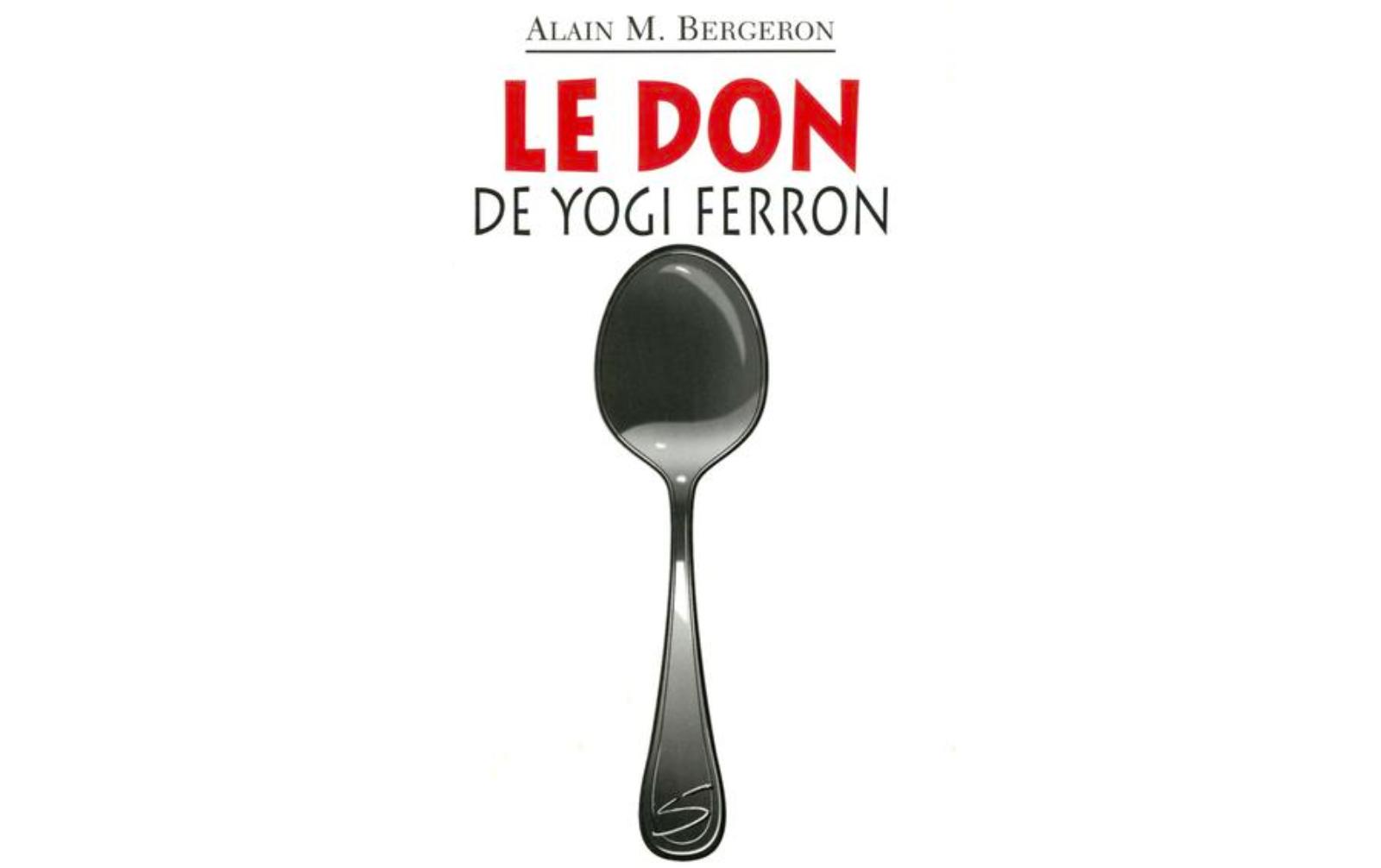 Se tordre de rire avec « Le don de Yogi Ferron » d'Alain m. Bergeron !