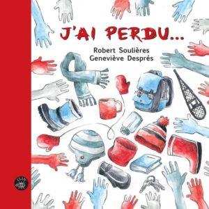 « J'ai perdu », Robert Soulières Geneviève Després, éditions de l'Isatis
