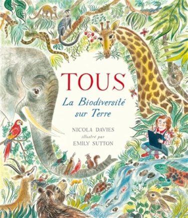 Tous : La Biodiversité sur Terre - Nicola Davies &Emily Sutton