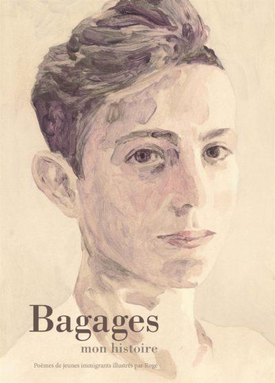 Bagages, mon histoire: Poèmes de jeunes immigrants