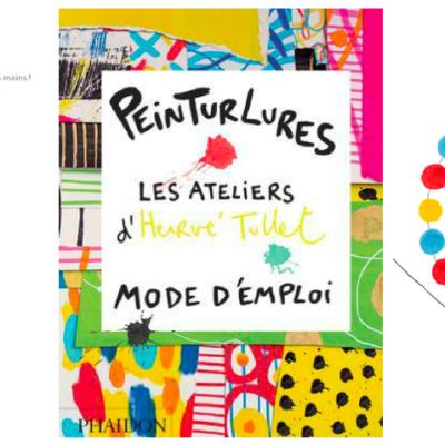 L'irremplaçable « Peinturlures : les ateliers d'Hervé Tullet, mode d'emploi »