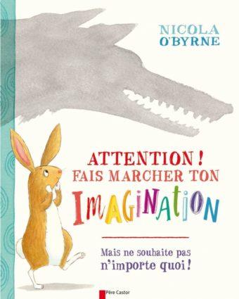Attention ! Fais marcher ton imagination mais ne souhaite pas n'importe quoi ! - Nicola O'Byrne
