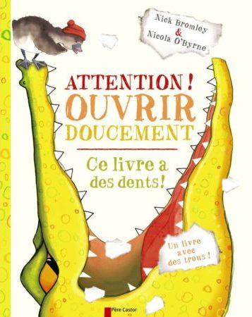 Attention ! Ouvrir doucement- ce livre a des dents ! - Nicola O'Byrne