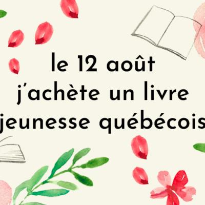 Nos suggestions jeunesse pour Le 12 août j'achète un livre québécois