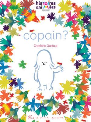 Littérature jeunesse et réalité augmentée - Copain? Charlotte Gastaut (Éditions ALBIN MICHEL JEUNESSE)