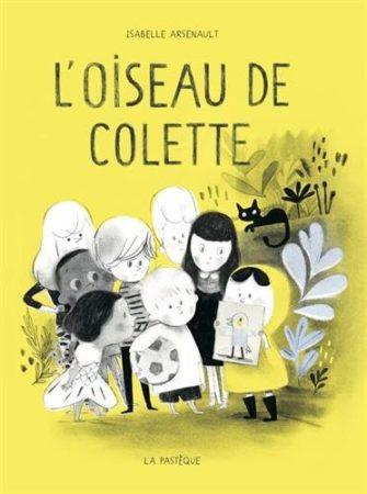 L'oiseau de Colette - Isabelle Arsenault (éditions La Pastèque)