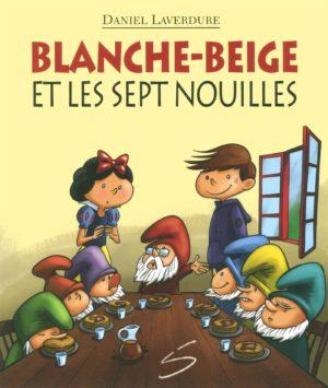 Blanche-Beige et les sept nouilles - Daniel Laverdure SOULIÈRES ÉDITEUR