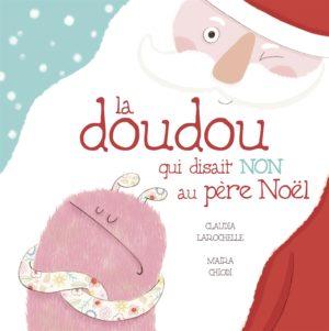La doudou qui disait NON au père Noël - Claudia Larochelle (De la Bagnole)