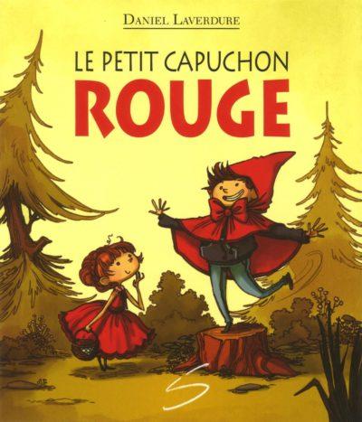 Le petit Capuchon rouge - Daniel Laverdure SOULIÈRES ÉDITEUR