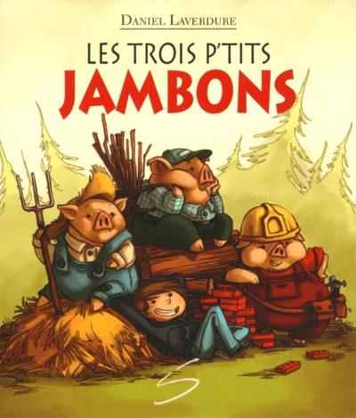Les trois p'tits jambons - Daniel Laverdure SOULIÈRES ÉDITEUR